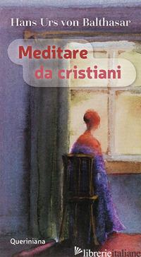 MEDITARE DA CRISTIANI - BALTHASAR HANS URS VON
