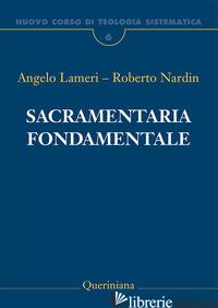 NUOVO CORSO DI TEOLOGIA SISTEMATICA. VOL. 6: SACRAMENTARIA FONDAMENTALE - LAMERI ANGELO; NARDIN ROBERTO