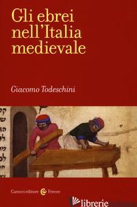 EBREI NELL'ITALIA MEDIEVALE (GLI) - TODESCHINI GIACOMO