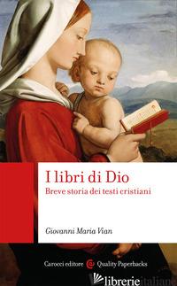 LIBRI DI DIO. BREVE STORIA DEI TESTI CRISTIANI (I) - VIAN GIOVANNI MARIA