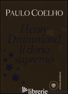 HENRY DRUMMOND. IL DONO SUPREMO - COELHO PAULO