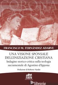 VISIONE SPONSALE DELL'INIZIAZIONE CRISTIANA. INDAGINE STORICO-CRITICA SULLA TEOL - ADARVE FRANCISCO MANUEL