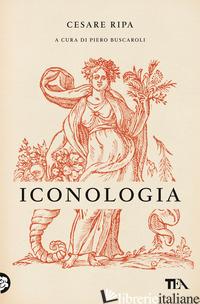 ICONOLOGIA - RIPA CESARE; BUSCAROLI P. (CUR.)