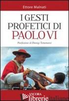 GESTI PROFETICI DI PAOLO VI (I) - MALNATI ETTORE