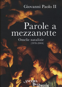 PAROLE A MEZZANOTTE. OMELIE NATALIZIE (1978-2004) - GIOVANNI PAOLO II