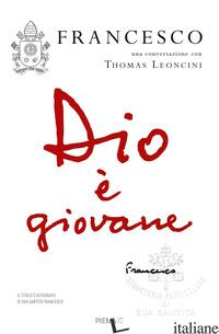 DIO E' GIOVANE - FRANCESCO (JORGE MARIO BERGOGLIO); LEONCINI THOMAS
