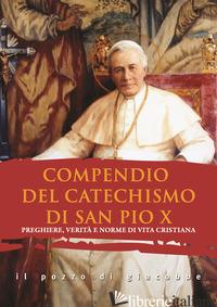COMPENDIO DEL CATECHISMO DI SAN PIO X. PREGHIERE, VERITA' E NORME DI VITA CRISTI - PIO X; DI GIROLAMO C. (CUR.)