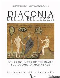 DIACONIA DELLA BELLEZZA. SGUARDO INTERDISCIPLINARE SUL DUOMO DI MONREALE - BILLECI S. (CUR.); NARO M. (CUR.)