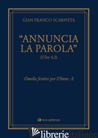 «ANNUNCIA LA PAROLA» (2TM 4,2). OMELIE FESTIVE PER L'ANNO - SCARPITTA GIAN FRANCO