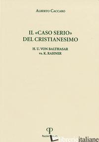 """""""CASO SERIO"""" DEL CRISTIANESIMO. H.U. VON BALTHASAR VS. K. RAHNER (IL) - CACCARO ALBERTO"""