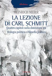 LEZIONE DI CARL SCHMITT. QUATTRO CAPITOLI SULLA DISTINZIONE TRA TEOLOGIA POLITIC - MEIER HEINRICH