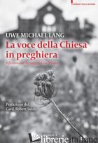 VOCE DELLA CHIESA IN PREGHIERA. RIFLESSIONI SUL LINGUAGGIO DELLA LITURGIA (LA) - LANG UWE MICHAEL; CALABRO' M. C. (CUR.)