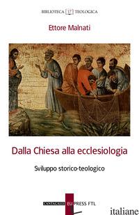 DALLA CHIESA ALLA ECCLESIOLOGIA. SVILUPPO STORICO-TEOLOGICO - MALNATI ETTORE