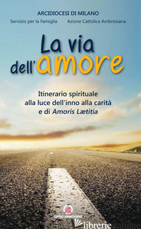 VIA DELL'AMORE. ITINERARIO SPIRITUALE ALLA LUCE DELL'INNO ALLA CARITA' E DI AMOR - DIOCESI DI MILANO (CUR.)