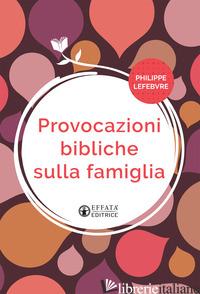 PROVOCAZIONI BIBLICHE SULLA FAMIGLIA - LEFEBVRE PHILIPPE