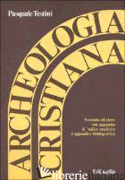 ARCHEOLOGIA CRISTIANA - TESTINI PASQUALE