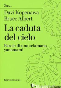 CADUTA DEL CIELO. PAROLE DI UNO SCIAMANO YANOMAMI (LA) - KOPENAWA DAVI; ALBERT BRUCE