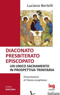 DIACONATO PRESBITERATO EPISCOPATO - BERTELLI LUCIANO