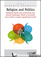 RELIGION AND POLITICS. RELIGIOUS LIBERTY AND CONFRONTING NEW ETHICAL CHALLENGES: - SANGALLI S. (CUR.)
