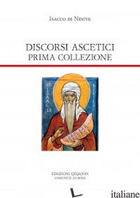DISCORSI ASCETICI. PRIMA COLLEZIONE - ISACCO DI NINIVE; CHIALA' S. (CUR.)