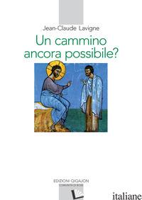 CAMMINO ANCORA POSSIBILE? LA VITA RELIGIOSA NEL NOSTRO TEMPO (UN) - LAVIGNE JEAN-CLAUDE