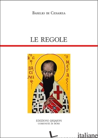 REGOLE. REGULAE FUSIUS TRACTATAE. REGULAE BREVIUS TRACTATAE (LE) - BASILIO (SAN); CREMASCHI L. (CUR.)