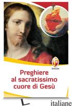 PREGHIERE AL SACRATISSIMO CUORE DI GESU' - AA.VV.