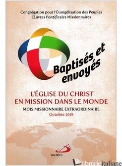 BAPTISES ET ENVOYES: L'EGLISE DU CHRIST EN MISSION DANS LE MONDE. MOIS MISSIONNA - CONGREGAZIONE PER L'EVANGELIZZAZIONE DEI POPOLI (CUR.); PONTIFICIE OPERE MISSION
