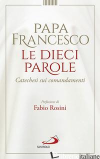 DIECI PAROLE. CATECHESI SUI COMANDAMENTI (LE) - FRANCESCO (JORGE MARIO BERGOGLIO)