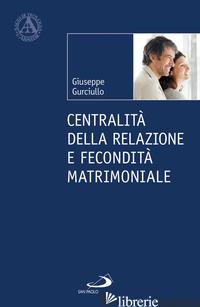 CENTRALITA' DELLA RELAZIONE E FECONDITA' MATRIMONIALE - GURCIULLO GIUSEPPE