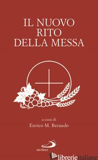NUOVO RITO DELLA MESSA (IL) - BERAUDO E. M. (CUR.)