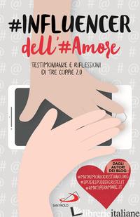#INFLUENCER DELL'#AMORE. TESTIMONIANZE E RIFLESSIONI DI TRE COPPIE 2.0 - DE ROSA ANTONIO; REIS ROBERTO; ANTONICELLI PIETRO