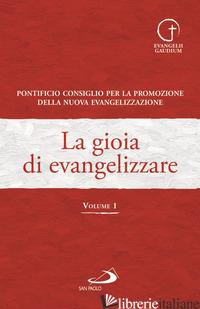 GIOIA DI EVANGELIZZARE (LA). VOL. 1 - PONTIFICIO CONSIGLIO PER LA FAMIGLIA (CUR.); PONTIFICIO CONSIGLIO PER LA PROMOZI