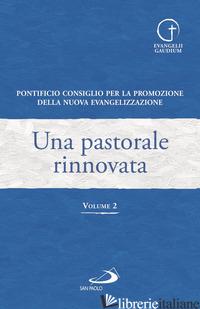 PASTORALE RINNOVATA (UNA). VOL. 2 - PONTIFICIO CONSIGLIO PER LA FAMIGLIA (CUR.); PONTIFICIO CONSIGLIO PER LA PROMOZI