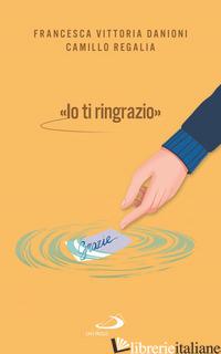 «IO TI RINGRAZIO» - REGALIA CAMILLO; DANIONI FRANCESCA