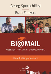 BI@MAIL. MESSAGGI DALLE PERIFERIE DEL MONDO. UNA BIBBIA PER AUDACI - SPORSCHILL GEORG; ZENKERT RUTH