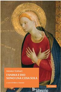 ANIMA E DIO SONO UNA COSA SOLA (L') - ECKHART MEISTER; VANNINI M. (CUR.)