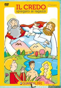 CREDO SPIEGATO AI RAGAZZI. CON DVD (IL) - AA. VV.