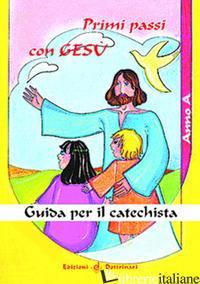 PRIMI PASSI CON GESU'. ANNO A. GUIDA PER IL CATECHISTA - AA.VV.