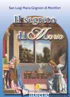 SEGRETO DI MARIA (IL) - GRIGNION DE MONTFORT LOUIS-MARIE