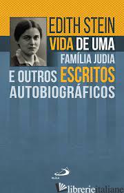 VIDA DE UMA FAMILIA JUDIA E OUTROS ESCRITOS AUTOBIOGRAFICOS - STEIN EDITH