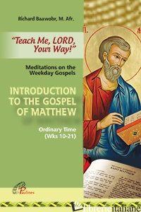 TEACH ME LORD YOUR WAY: INTRODUCTION TO THE GOSPEL OF MATTHEW - BAAWOBR RICHARD