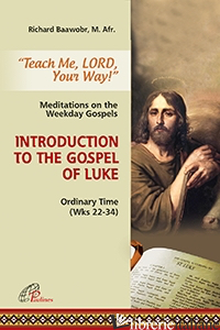 TEACH ME LORD YOUR WAY: INTRODUCTION TO THE GOSPEL OF LUKE - BAAWOBR RICHARD