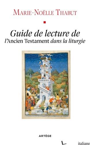 GUIDE DE LECTURE DE L'ANCIEN TESTAMENT DANS LA LITURGIE - THABUT MARIE-NOELLE