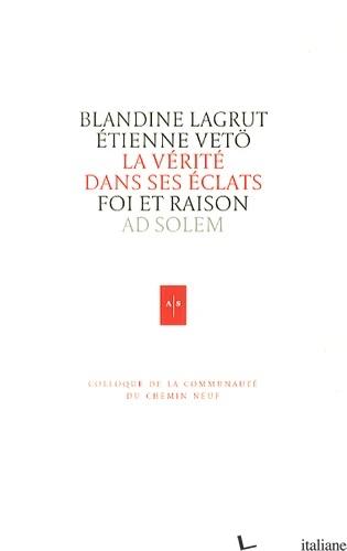 LA VERITE DANS CES ECLATS - FOI ET RAISON - LAGRUT BLANDINE; VETO ETIENNE
