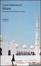 ISLAM. UNA NUOVA INTRODUZIONE STORICA - HILLENBRAND CAROLE; LECCESE F. (CUR.)