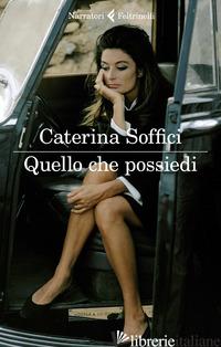 QUELLO CHE POSSIEDI - SOFFICI CATERINA