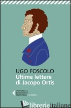 ULTIME LETTERE DI JACOPO ORTIS (LE) - FOSCOLO UGO; FRARE P. (CUR.)