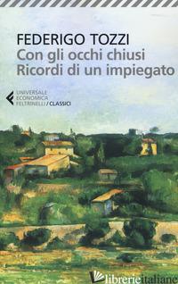 CON GLI OCCHI CHIUSI. RICORDI DI UN IMPIEGATO - TOZZI FEDERIGO; CECCHI O. (CUR.)
