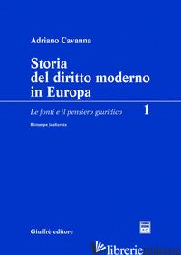 STORIA DEL DIRITTO MODERNO IN EUROPA. VOL. 1: LE FONTI E IL PENSIERO GIURIDICO - CAVANNA ADRIANO